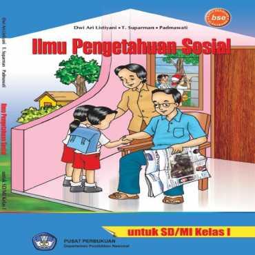 Ilmu Pengetahuan Sosial Kelas 1 Dwi Ari Listiani T Suparman Padamawati 2009