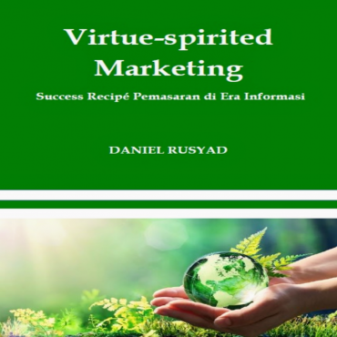 Virtue-spirited Marketing: Success Recipe Pemasaran di Era Informasi
