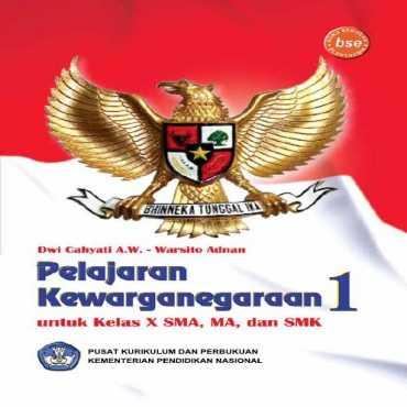 Pelajaran Kewarnegaraan 1 Kelas 10 Dwi Cahyati AW dan Warsito Adnan 2011
