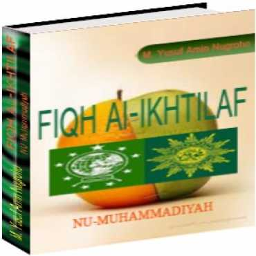 Fiqh al-Ikhtilaf NU-Muhammadiyah