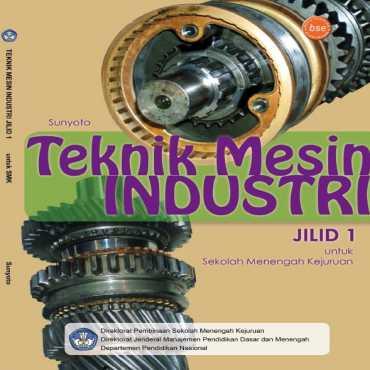 Teknik Mesin Industri Jilid 1 Kelas 10 Drs Sunyoto 2008
