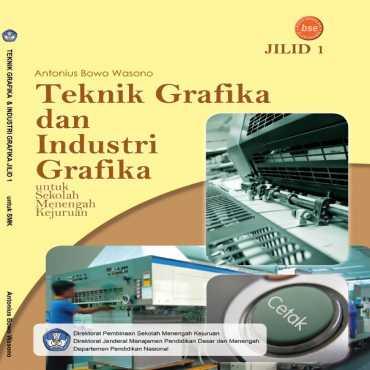 Teknik Grafika dan Industri Grafika Jilid 1 Kelas 10 Antonius Bowo Wasono 2008
