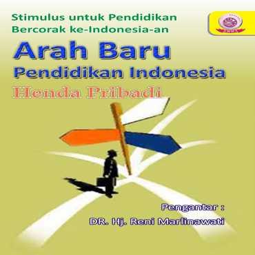 Arah Baru Pendidikan Indonesia (Stimulus untuk Pendidikan Bercorak ke-Indonesia-an)