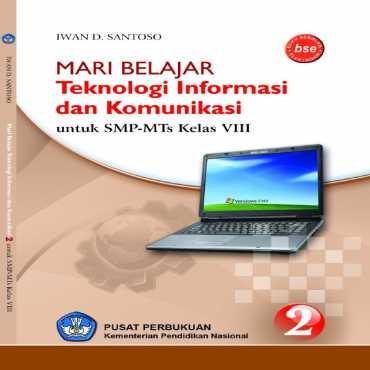 Mari Belajar Teknologi Informasi Dan Komunikasi Kelas 8 Iwan D Santoso 2010