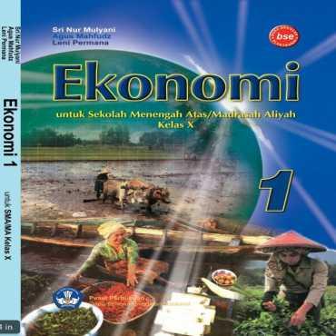 Ekonomi 1 SMA Kelas 10 Sri Nur Mulyati Agus Mahfudz Leni Permana 2009