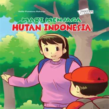 Mari Menjaga Hutan Indonesia