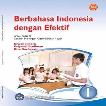 Berbahasa Indonesia dengan Efektif Kelas 10 Erwan Juhara Eriyandi Budiman Rita Rochayati 2009