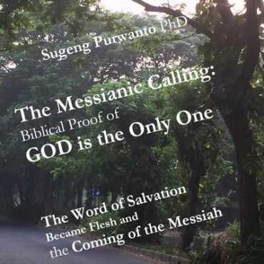 The Messianic Calling; Biblical Proof of GOD is the Only One