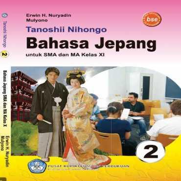 Tanoshii Nihongo 2 Buku Pelajaran Bahasa Jepang Kelas 11 Mulyono Erwin H Nuryadin 2011