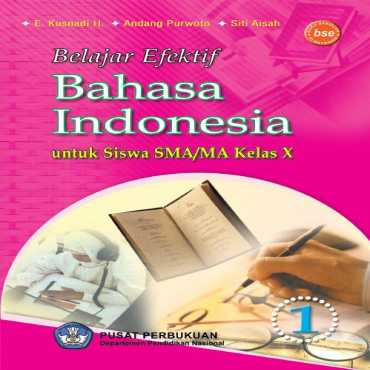 Belajar Efektif Bahasa Indonesia Kelas 10 E Kusnadi H Andang Purwoto Siti Aisah 2009