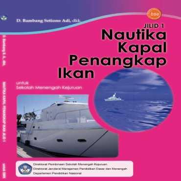 Nautika Kapal Penangkap Ikan Jilid 1 Kelas 10 D Bambang Setiono Adi dkk 2008