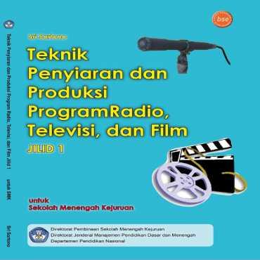 Teknik Penyiaran dan Produksi Program Radio Televisi dan Film Jilid 1 Kelas 10 Sri Sartono 2008
