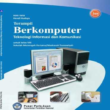 Terampil Berkomputer Teknologi Informasi Dan Komunikasi Kelas 8 Roni Yana Hendi Hudaya 2010