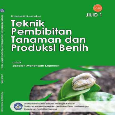 Teknik Pembibitan Tanaman dan Produksi Benih Jilid 1 Kelas 10 Dr Ir Paristianti Nurwardani MP 2008