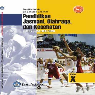 Pendidikan Jasmani Olahraga dan Kesehatan Kelas 10 Faridha Isnaini Sri Santoso Sabarini 2010
