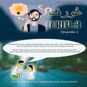 Urifa, Uripa Episode 2 (Kisah Akhir dari masalah dan maslahah?)