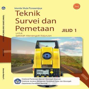 Teknik Survei dan Pemetaan Jilid 1 Kelas 10 Iskandar Muda Purwaamijaya 2008