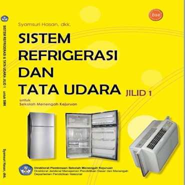 Sistem Refrigrasi dan Tata Udara Jilid 1 Kelas 10 Drs Syamsuri Hasan 2008