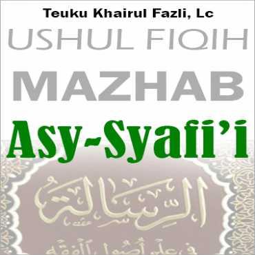 Ushul Fiqih Mazhab Asy-Syafi'i