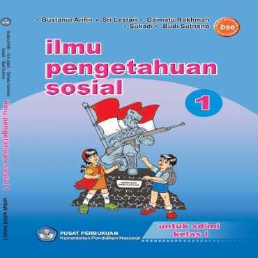Ilmu Pengetahuan Sosial Kelas 1 Bustanul Arifin Sri Lestari Daimatu Rokhmah 2010