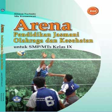 Arena Pendidikan Jasmani Olahraga dan Kesehatan Kelas 9 Hilman Nurhuda dan Mia Kusumawati 2010