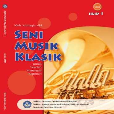 Seni Musik Klasik Jilid 1 Kelas 10 Moh Muttaqin dkk 2008