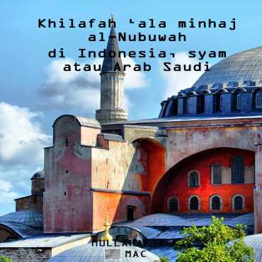 Khilafah 'ala minhaj al-Nubuwah  di Indonesia, syam atau Arab Saudi