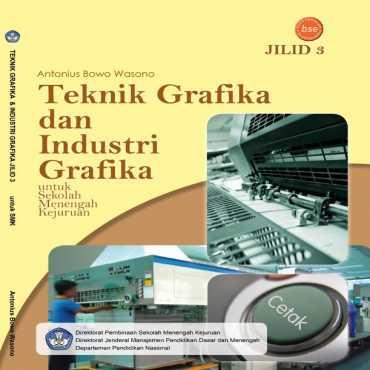 Teknik Grafika dan Industri Grafika Jilid 3 Kelas 12 Antonius Bowo Wasono 2008