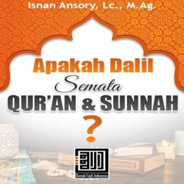 Apakah Dalil Semata Qur'an Dan Sunnah?