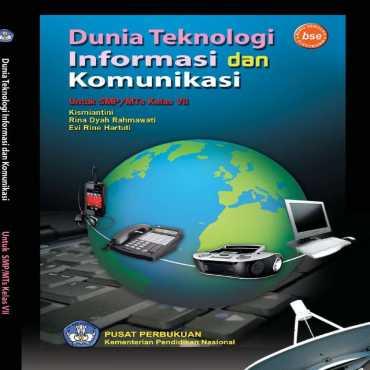 Dunia Teknologi Informasi dan Komunikasi Kelas 7 Kismiantini RIna Dyah Rahmawati dan Evi Rine 2010