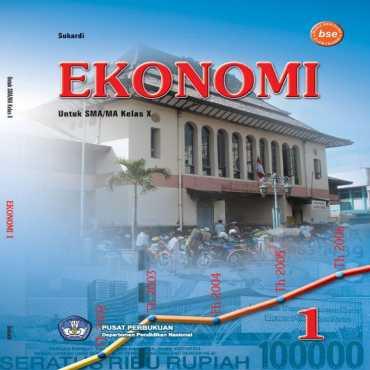 Ekonomi 1 Kelas 10 Sukardi 2009