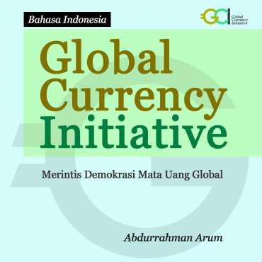 Global Currency Initiative; Merintis Demokrasi Mata Uang Global Bersama