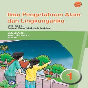 Ilmu Pengetahuan Alam dan Lingkunganku Kelas 1 Mulyati Arifin Mimin Nurjhani K Muslim 2009