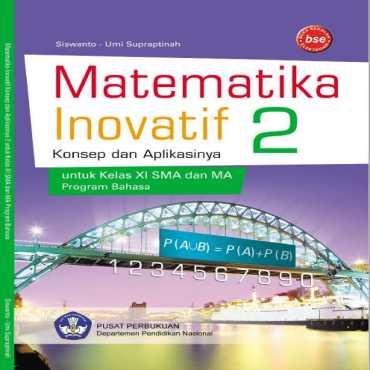 Matematika Inovatif 2 Konsep dan Aplikasinya Bahasa Kelas 11 Siswanto Umi Supraptinah 2009