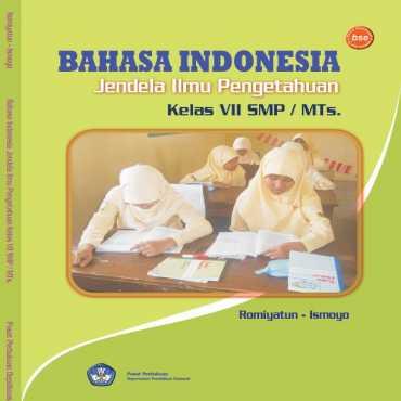 Bahasa Indonesia Jendela Ilmu Pengetahuan Kelas 7 Romiyatun dan Siswoyo 2008